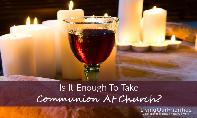 Communion is such an important element in our faith, but is it enough to take communion just at church? Has it become a religious tradition, or is it a constant reminder of the foundation of our faith? Read more to find out…