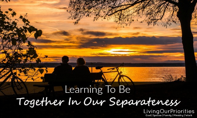 We once asked a couple what their secret in marriage was and they told us learning to be together in our separateness.