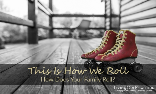 Every family should have a culture, something they are known for. How does your family roll?