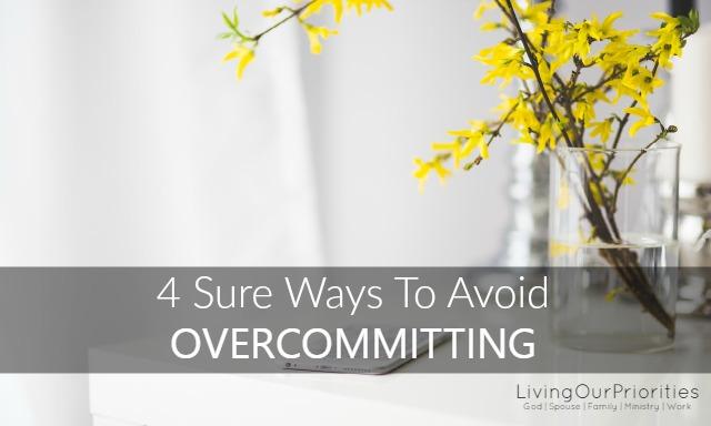 4 Sure Ways To Avoid Overcommitting