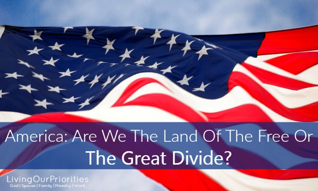 America: Are We The Land Of The Free Or The Great Divide?