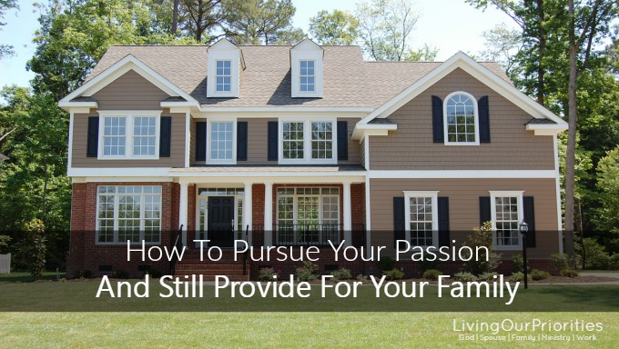 How To Pursue Your Passion And Still Provide For Your Family