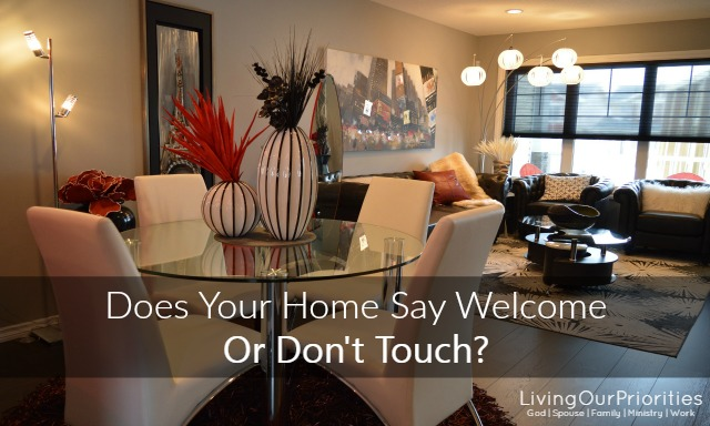 Does Your Home Say Welcome Or Don't Touch?