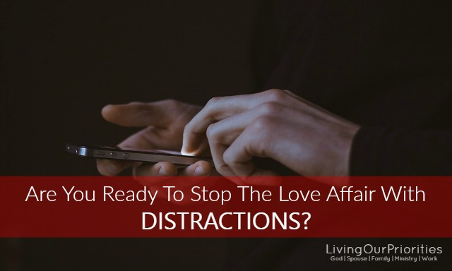 Are You Ready To Stop The Love Affair With Distractions?