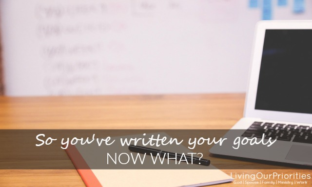 So You've Written Your Goals Now What?