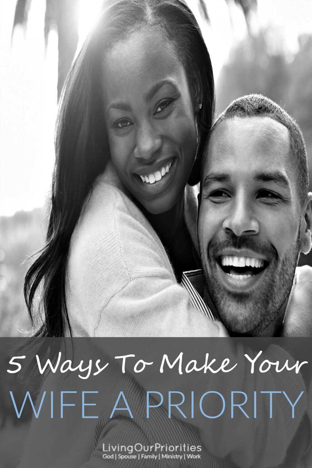 Do you make your wife a priority? When I focus my efforts on these 5 ways my wife KNOWS she is MY PRIORITY.