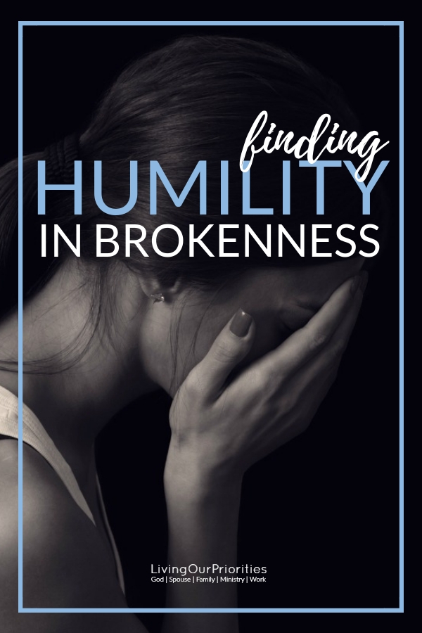 Have you come to a place of complete brokenness? #brokenness #humility #God #faith #livingourpriorities