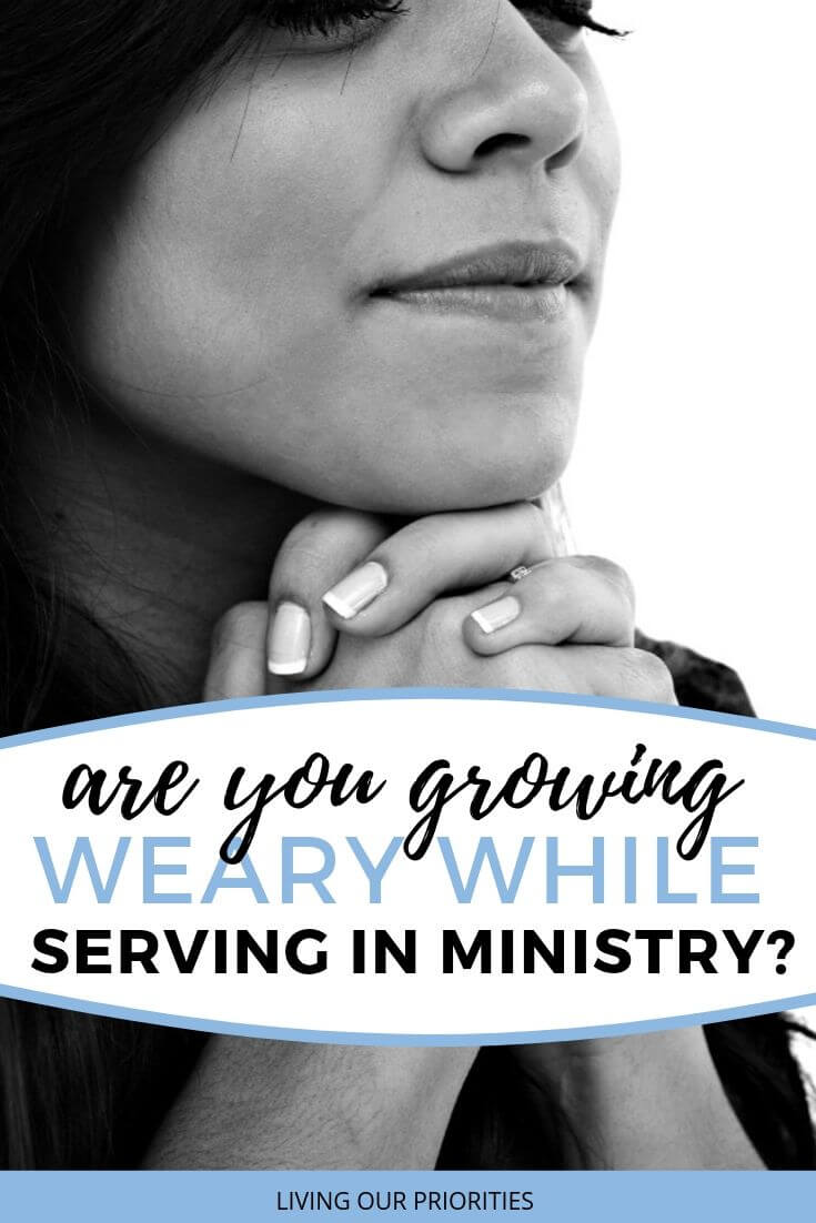 Are you growing weary while serving in ministry? Learn how to determine the root to your weariness. #serving #ministry #servinginministry #livingourpriorities