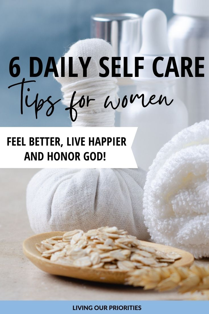 Learn to make self-care a lifestyle with these 6 daily self-care tips for women that will help you feel better, live happier and honor God.