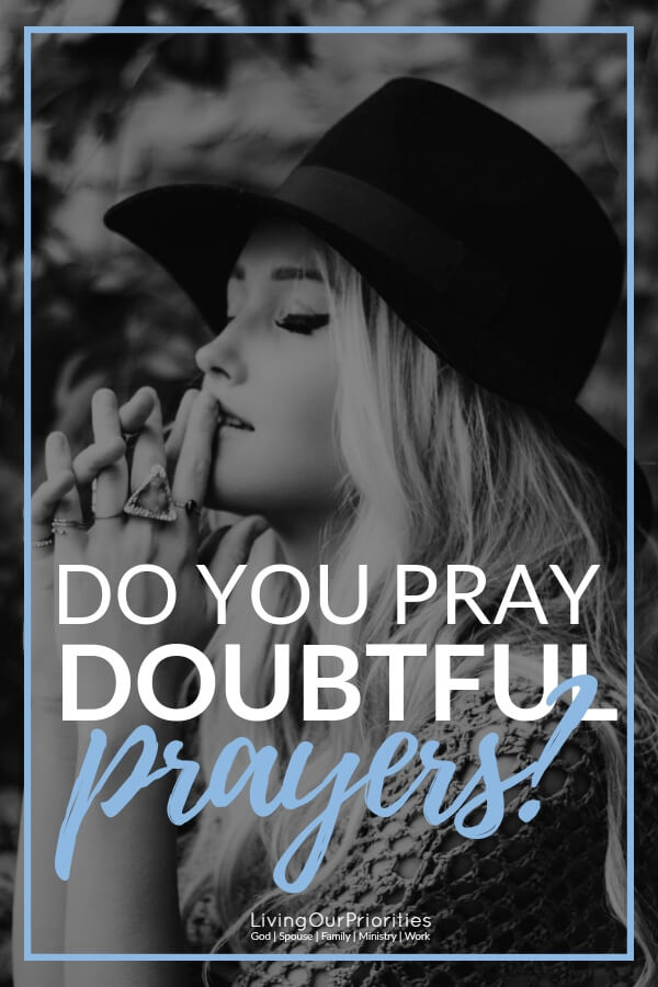 Are prayers answered if they're prayed with doubt? Click to find out! #prayers #prayersforhope #prayersformarriage #prayersforpeace #scriptures #livingourpriorities