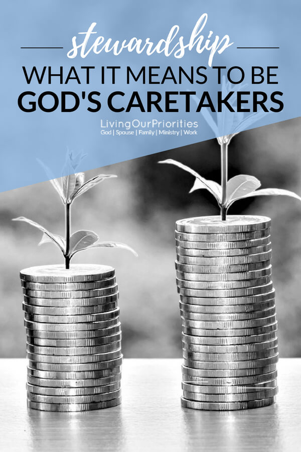 What does it mean to be God's caretakers? Stewardship. #Stewardship #Money #Finances #LivingOurPriorities #Giving #GoodStewards #Goodstewardship