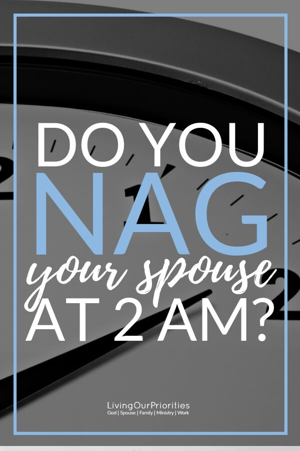 Ladies, nagging at 2am doesn't work. If you want to your husband's attention, you're going to have to win him over by your actions, not your words. #naggingwife #marriage #bible #relationships #livingourpriorities
