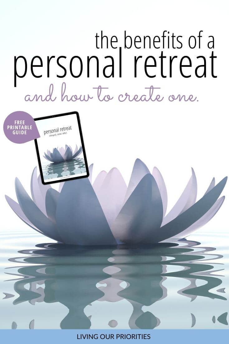 Learn the benefits of a personal retreat and how to plan one. Free personal retreat guide included. #freeprintable #personalretreat #livingourpriorities