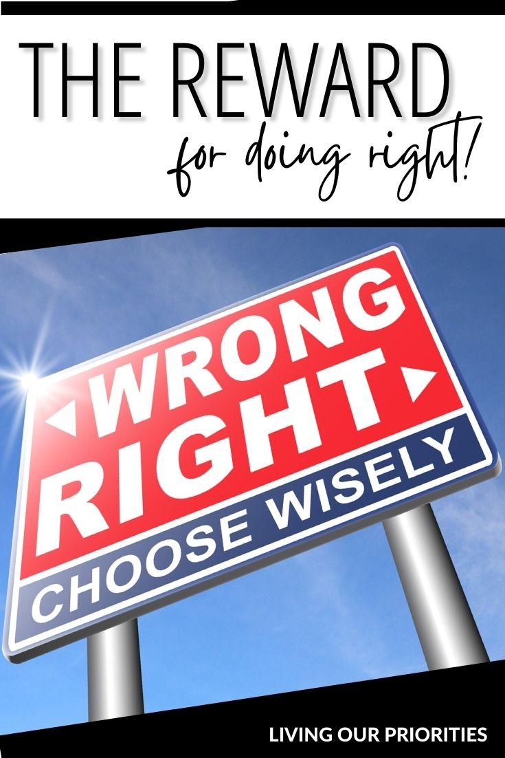 Doing the right thing is never easy but always right. In fact, there is a reward when we honor God.