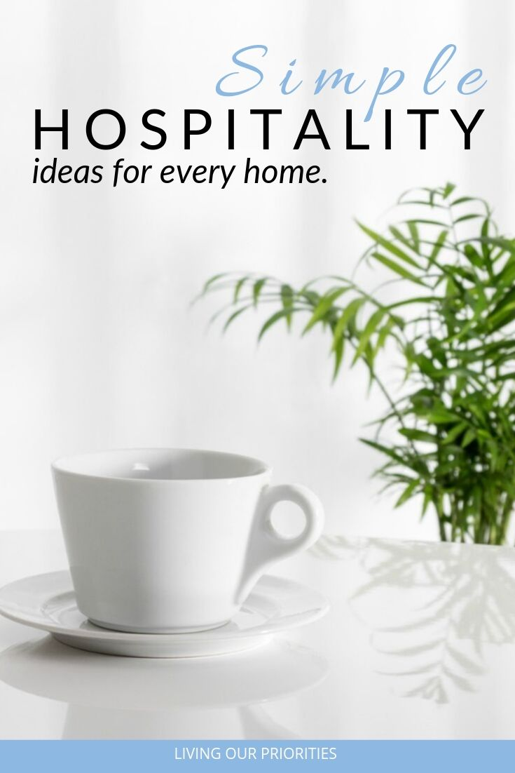 Hospitality is what we do believers in Christ! And it does not need to be complex. Read more to learn simple hospitality ideas for every home. #hospitality #home #livingourpriorities