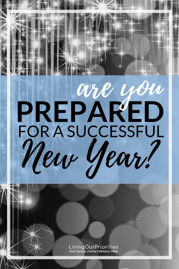 Are you prepared for a successful New Year? In today's post we share three ways we prepare for a successful new year. #successfulnewyear #newyeartips #goalssetting #prepare #newyear #livingourpriorities