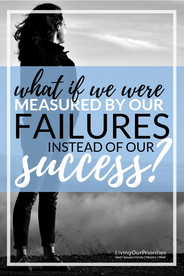 What if we were measured by our failures in life instead of our success? Would that help us overcome not feeling like a failure in life? #failure #inlife #fearoffailing #success #overcoming #successtips #motivaitonal #inspirational #successfulpeople #succesfulmindset #livingourpriorities